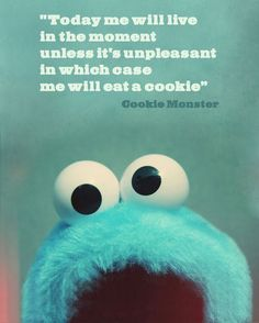 Wise words of Cookie Monster