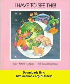 I Have to See This (Jesse Adventure Series) (9781550370157) Richard Thompson, Eugenie Fernandes , ISBN-10: 1550370154  , ISBN-13: 978-1550370157 ,  , tutorials , pdf , ebook , torrent , downloads , rapidshare , filesonic , hotfile , megaupload , fileserve