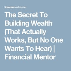 The Secret To Building Wealth (That Actually Works, But No One Wants To Hear) | Financial Mentor