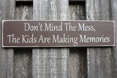 Don't Mind The Mess The Kids Are Making by RusticPineDesigns, $20.00