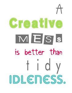 Creative Mess...so true