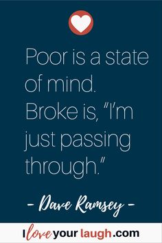 """Dave Ramsey inspirational quote: Poor is a state of mind. Broke is, """"I'm just passing through. Financial Guru, Financial Peace, Dave Ramsey Investing, Budget Quotes, Great Quotes, Inspirational Quotes, Motivational, Dave Ramsey Quotes, Welfare Quotes"""