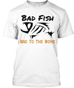 Cool Fishing T-Shirt - Bad Fish shirt is a shirt that represent a lifestyle. Both Men and Women enjoy wearing this Bad To The Bone Bad Fish shirt.