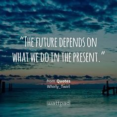 """""""The future depends on what we do in the present."""" - from Quotes (on Wattpad) http://w.tt/1G9wbQu #quote #wattpad"""