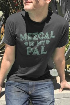 d5f2416f50a Men s Mezcal Is My Pal T-Shirt - Funny Cinco De Mayo Drinking Shirt.  Boredwalk