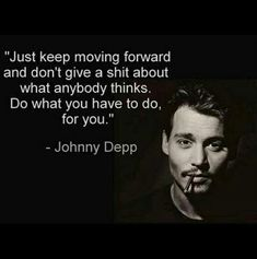 celebrity quotes : Do What You Have To Do For You celebrities quote celebrity johnny depp life quot. - The Love Quotes Great Quotes, Quotes To Live By, Me Quotes, Motivational Quotes, Inspirational Quotes, Moving Quotes, Motivational Wallpaper, Quotes Images, Wisdom Quotes