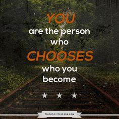 YOU are the person who chooses who you become. #suckless