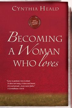 """Becoming a Woman Who Loves: """"Love is patient, love is kind. It does not envy, it does not boast, it is not proud....Love never fails."""" 1 Corinthians 13:4-8 (Becoming a Woman of . . .) by Cynthia Heald, http://www.amazon.com/dp/1615210237/ref=cm_sw_r_pi_dp_E9eeub114XZ7E"""