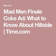 Mad Men Finale Coke Ad: What to Know About Hillside | Time.com