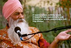 Yogi Bhajan - If money is lost, nothing is lost. If health is lost, something is lost. If character is lost, everything is lost.