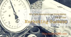 For Marketing Success: Test your assumptions and get your metrics right Read more at http://blog.thesocialms.com/