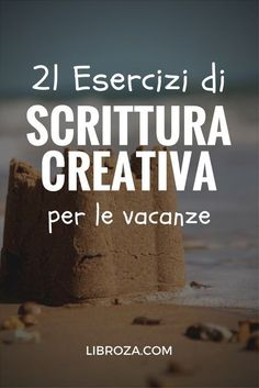 21 Esercizi di scrittura creativa per le vacanze - Libroza.com