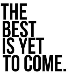 Truth.  The Best is Yet to Come.  Available as a printable or purchase soon via  Restoration House Blog.