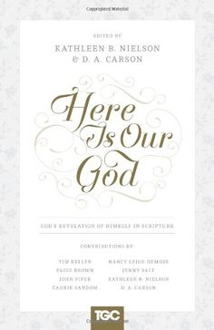 Here Is Our God: God's Revelation of Himself in Scripture (The Gospel Coalition) by Kathleen B. Nielson