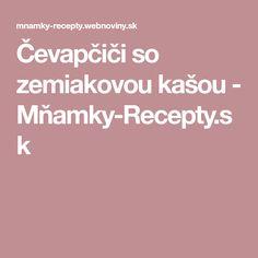 Čevapčiči so zemiakovou kašou - Mňamky-Recepty.sk Recipies, Recipes