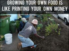Growing Your Own Food is Like Printing Your Own Money  - when food prices are skyrocketing, save on your budget by growing your own! You can also trade/barter your produce for something you need from someone else - use to feed small livestock for meat...the list goes on!