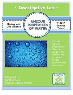 **Updated for the 2015-2016 School Year** Students will rotate through seven different stations during this lab to discover the unique properties of water including surface tension, cohesion and adhesion, polarity, density, capillary action and water's role as the universal solvent.