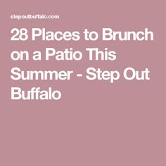 28 Places to Brunch on a Patio This Summer - Step Out Buffalo