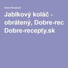 Jablkový koláč - obrátený, Dobre-recepty.sk