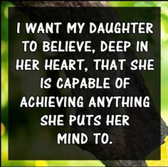 I make sure all 3 of mine know that ANYTHING is possible if they want it bad enough and do their best to reach for it.