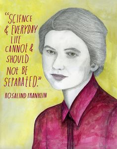 An important message from one of our favorite female scientists, Rosalind Franklin.