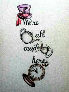 """""""We're all mad here"""" - Alice in Wonderland Possibly considering this tatoo. Small Easy Drawings, Cool Drawings, Disney Drawings Sketches, Drawing Disney, Drawing Sketches, Drawing Ideas, Easy Disney Drawings, Drawing Quotes, Painting Quotes"""