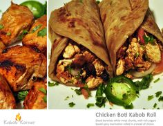 CHICKEN BOTI KABOB ROLL                        . Diced boneless white meat chunks, with rich yogurt based spicy marination rolled in a bread of your choice.