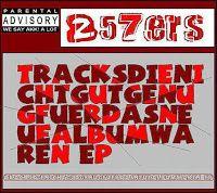 Deutscher Untergrund Rap: 257ers-Tracksdienichtgutgenugfürdasneuealbumwaren ...