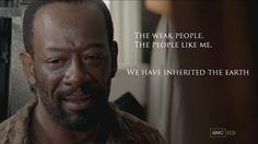 """""""The weak people.  The people like me.  We have inherited the Earth...""""  - Morgan Jones"""