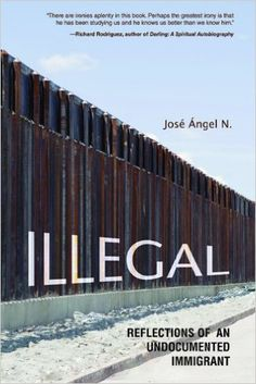 Illegal: Reflections of an Undocumented Immigrant (Latinos in Chicago and Midwest): Jose Angel N.: 9780252079863: AmazonSmile: Books