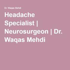 Headache Specialist | Neurosurgeon | Dr. Waqas Mehdi