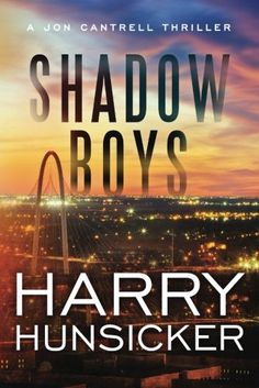 Shadow Boys (A Jon Cantrell Thriller) by Harry Hunsicker.  Cover image from amazon.com.  Click the cover image to check out or request the suspense and thrillers kindle.