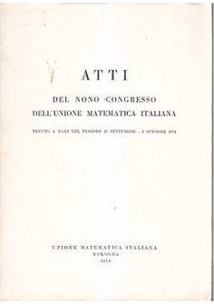 ATTI DEL NONO CONGRESSO  DELL UNIONE MATEMATICA ITALIANA 1974 Bari