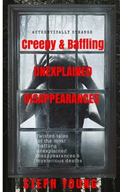 Get Book Unexplained Vanishings & Mysterious Deaths;: Twisted tales of the most baffling Unexplained Disappearances & Unexplained Deaths. & the Cryptic Clues left behind Author Steph Young , Stephen Young, et al. Unexplained Disappearances, Unexplained Mysteries, Creepy Stories, True Stories, Got Books, Books To Read, Brian Grazer, Horror Tale, Books For Teens