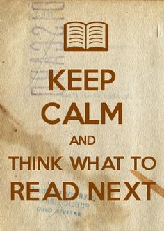 KEEP CALM AND THINK WHAT TO READ NEXT