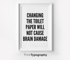 Changing The Toilet Paper Will Not Cause Brain by ThinkTypography