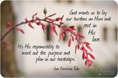 """""""It's His responsibility to work out the purpose and plan in our hardships."""" - Joni Eareckson Tada"""