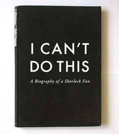 "A Biography of a Sherlock Fan. although usually we can't make it to the ""do this"" part of the title"