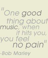 one good thing about music when it hits you, you feel no pain.