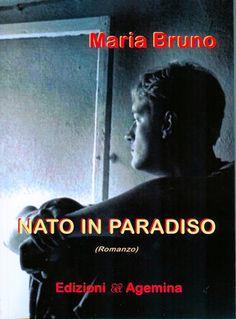 #nato in #paradiso  #Agemina #casa #editrice #Maria #Bruno
