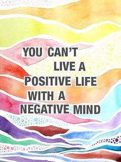 Suzy Speaks: Monday Motivation You can't live a positive life with a negative mind. The Words, Cool Words, Positive Life, Positive Thoughts, Positive Quotes, Negative Thoughts, Positive Attitude, Positive Mindset, Negative People