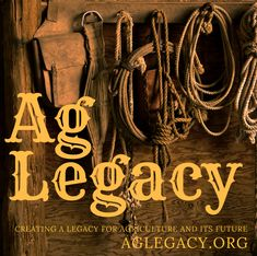 AG LEGACY #AGLEGACY.org #FarmSuccession Helping agriculture nurture its legacy . . .    A legacy is the summation of a lifetime of achievement and the context in which that lifetime will be remembered. A legacy is not just money but a reputation, what was accomplished, and the difference a person makes in the world as they pass through.