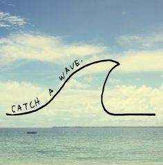 OCEAN SURF <3 love this 'catch a wave'