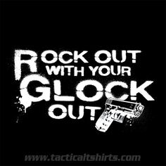 Rock Out with Your Glock Out!