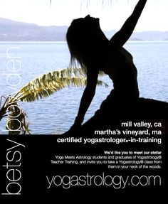 ":: MASSACHUSETTS and CALIFORNIA :: Certified Yogastrologer®-in-Training BETSY BOWDEN says, ""I love turning people on to the 'woo woo' because there is so much treasure there! Fear and preconceived opinions about what yoga and astrology are all about are preventing so many souls from accessing this divine knowledge...Amazing things are certain to happen...one beautiful soul at a time.""  http://yogastrology.com/"