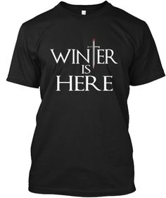 Winter Is Here Limited Edition T Shirt Black T-Shirt Front