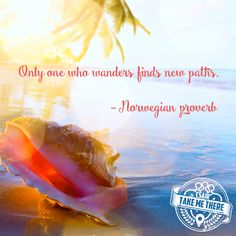 """Only one who wanders finds new paths."" - Norwegian proverb"