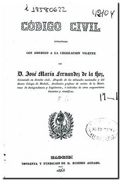Código Civil / por José María Fernández de la Hoz. - Madrid : Imprenta y Fundición de D. Eusebio Aguado, 1843.