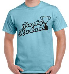 Trophy husband T-shirt fathers day birthday gift idea