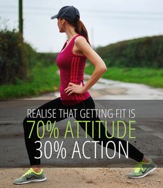 Realise that getting fit is 70% attitude, 30% action
